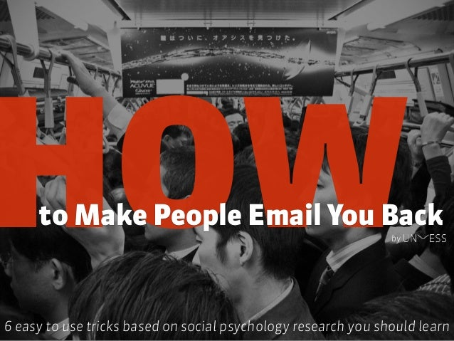 HOWto Make People Email You Back 6 easy to use tricks based on social psychology research you should learn by