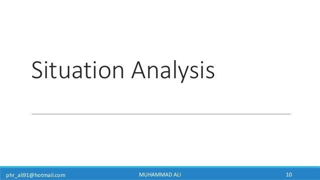 phr_ali91@hotmail.com Situation Analysis MUHAMMAD ALI 10