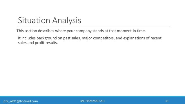 phr_ali91@hotmail.com Situation Analysis This section describes where your company stands at that moment in time. It inclu...