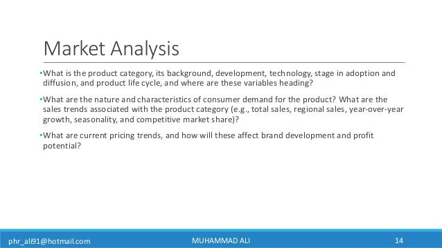 phr_ali91@hotmail.com Market Analysis •What is the product category, its background, development, technology, stage in ado...