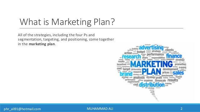 phr_ali91@hotmail.com What is Marketing Plan? All of the strategies, including the four Ps and segmentation, targeting, an...