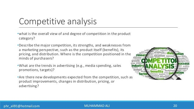 phr_ali91@hotmail.com Competitive analysis •what is the overall view of and degree of competition in the product category?...