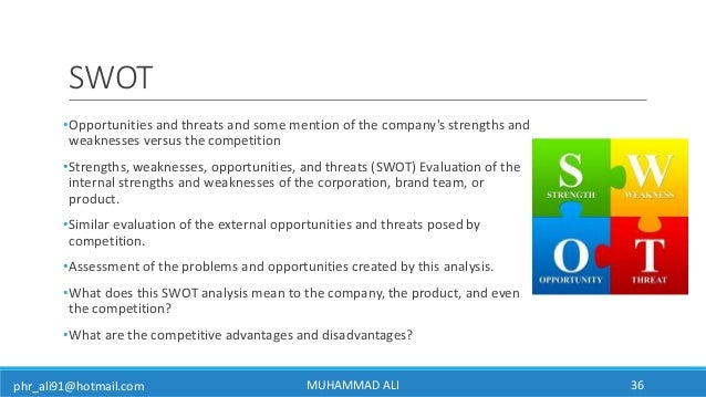 phr_ali91@hotmail.com SWOT •Opportunities and threats and some mention of the company's strengths and weaknesses versus th...