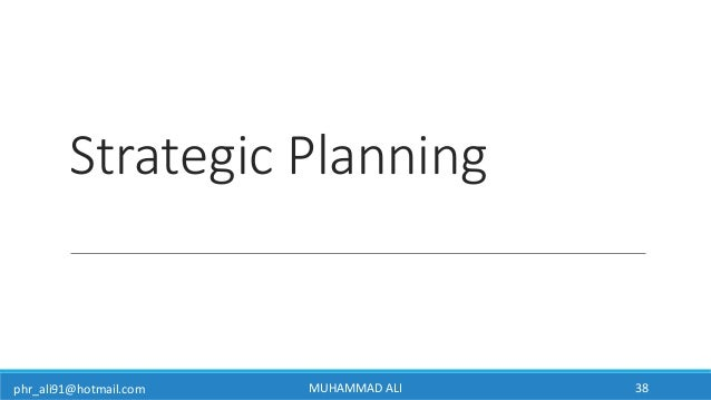 phr_ali91@hotmail.com Strategic Planning MUHAMMAD ALI 38