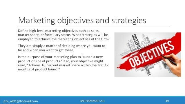 phr_ali91@hotmail.com Marketing objectives and strategies Define high-level marketing objectives such as sales, market sha...