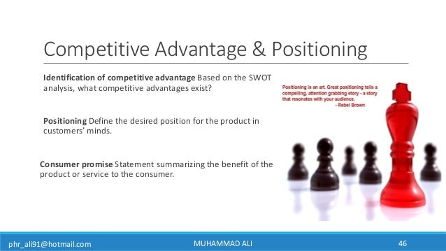 phr_ali91@hotmail.com Competitive Advantage & Positioning Identification of competitive advantage Based on the SWOT analys...