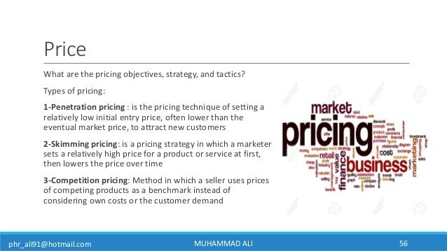 phr_ali91@hotmail.com Price What are the pricing objectives, strategy, and tactics? Types of pricing: 1-Penetration pricin...