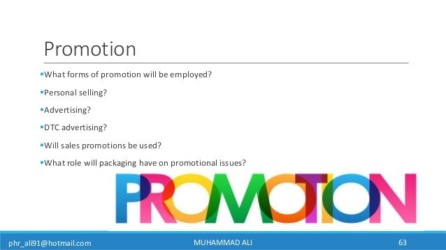 phr_ali91@hotmail.com Promotion What forms of promotion will be employed? Personal selling? Advertising? DTC advertisi...