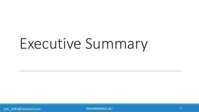 phr_ali91@hotmail.com Executive Summary MUHAMMAD ALI 7