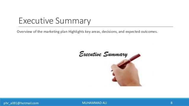 phr_ali91@hotmail.com Executive Summary Overview of the marketing plan Highlights key areas, decisions, and expected outco...