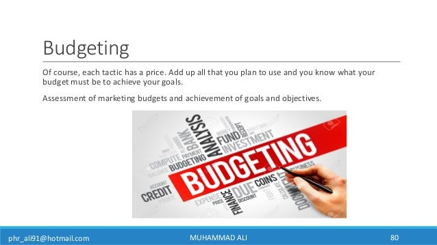 phr_ali91@hotmail.com Budgeting Of course, each tactic has a price. Add up all that you plan to use and you know what your...