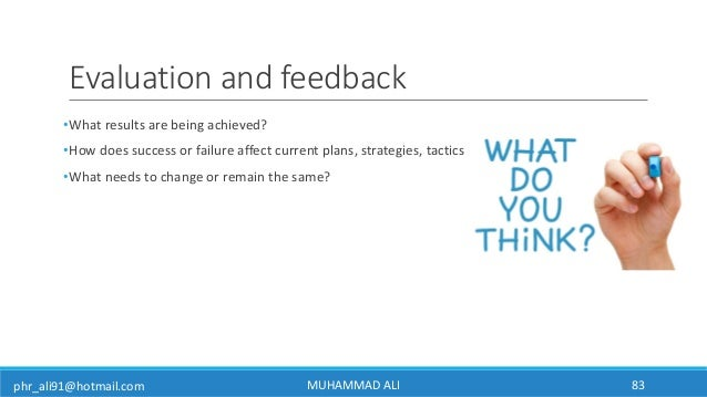 phr_ali91@hotmail.com Evaluation and feedback •What results are being achieved? •How does success or failure affect curren...
