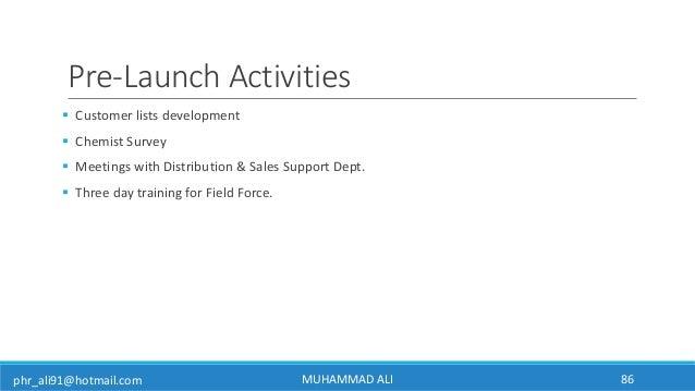 phr_ali91@hotmail.com Pre-Launch Activities  Customer lists development  Chemist Survey  Meetings with Distribution & S...