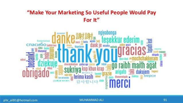 """phr_ali91@hotmail.com MUHAMMAD ALI 91 """"Make Your Marketing So Useful People Would Pay For It"""""""