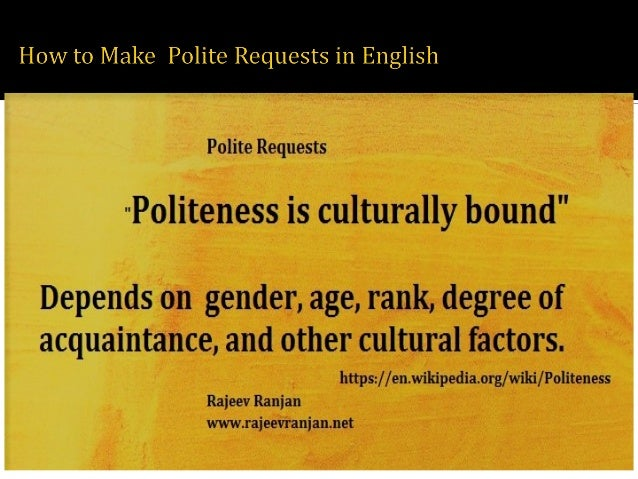 politeness in the english language The best known and most widely used approach to the study of politeness is the framework introduced by penelope brown and stephen c levinson in questions and politeness (1978) reissued with corrections as politeness: some universals in language usage (cambridge univ press, 1987) brown and levinson's theory of linguistic politeness is.