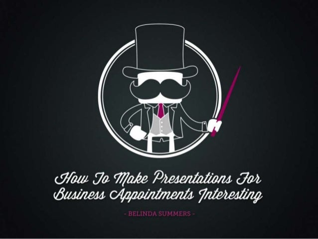 How to Make Presentations for Business Appointments Interesting