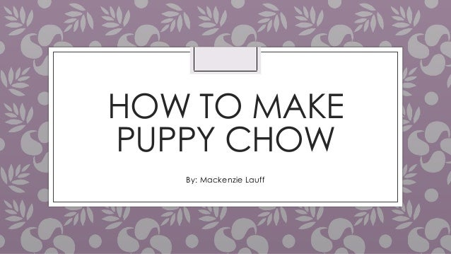 how to make puppy chow speech find Another popular name for this favorite mix is puppy food chow down it's doggone good.