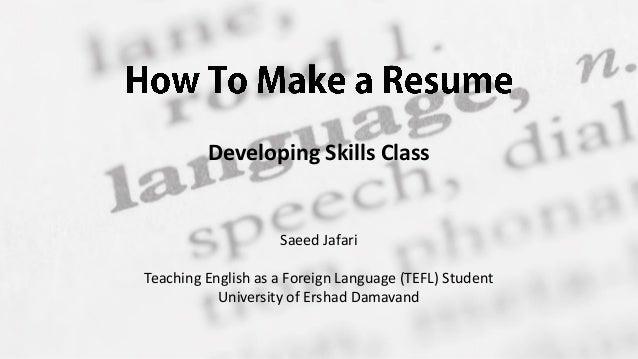 Developing Skills Class Saeed Jafari Teaching English as a Foreign Language (TEFL) Student University of Ershad Damavand