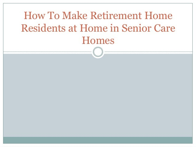 How to make retirement home residents at home in senior for How to build a retirement home