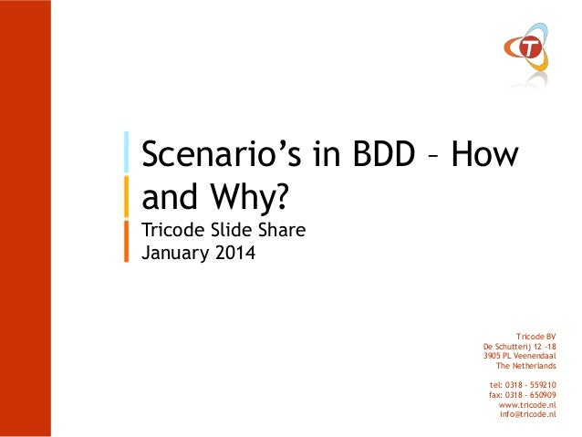 Scenario's in BDD – How and Why? Tricode Slide Share January 2014  Tricode BV De Schutterij 12 -18 3905 PL Veenendaal The ...