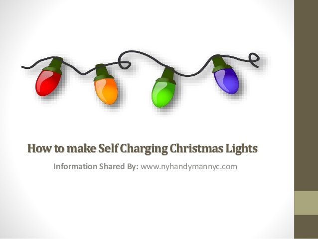 how to make self charging christmas lights information shared by wwwnyhandymannyccom