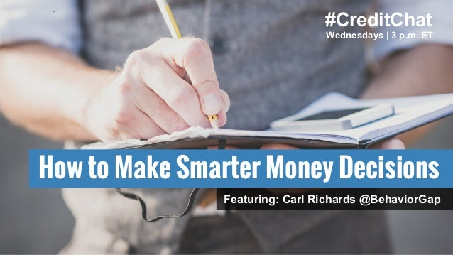 How to Make Smarter Money Decisions #CreditChat Wednesdays | 3 p.m. ET Featuring: Carl Richards @BehaviorGap