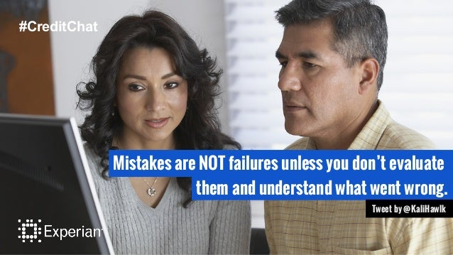 Mistakes are NOT failures unless you don't evaluate them and understand what went wrong. Tweet by @KaliHawlk #CreditChat