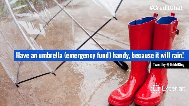 Have an umbrella (emergency fund) handy, because it will rain! Tweet by @DebbiKing #CreditChat