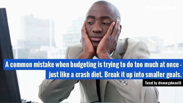 A common mistake when budgeting is trying to do too much at once - just like a crash diet. Break it up into smaller goals....