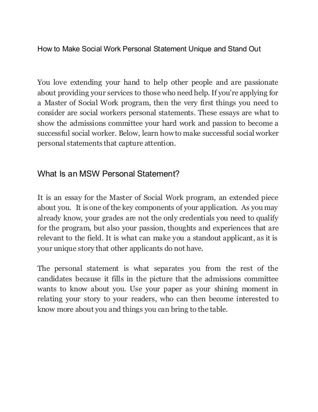 my personal statement on social work essay I have always enjoyed helping others which is also the main reason why social work appeals to me i would like to take up this course as it will help me gain a more.