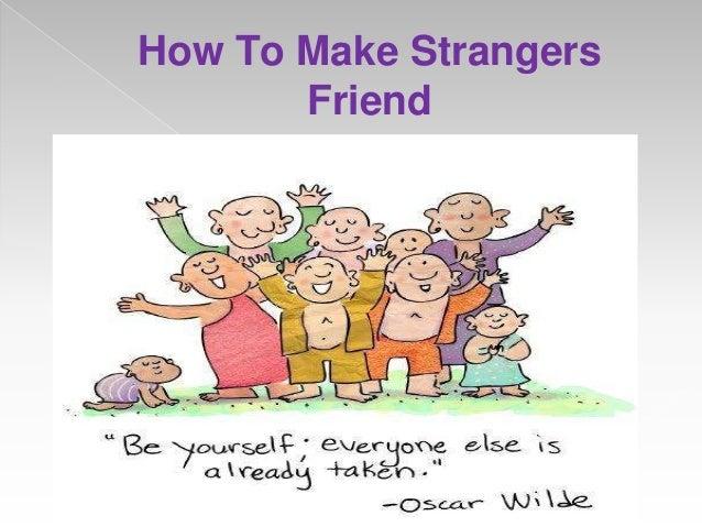 How To Make Strangers Friend