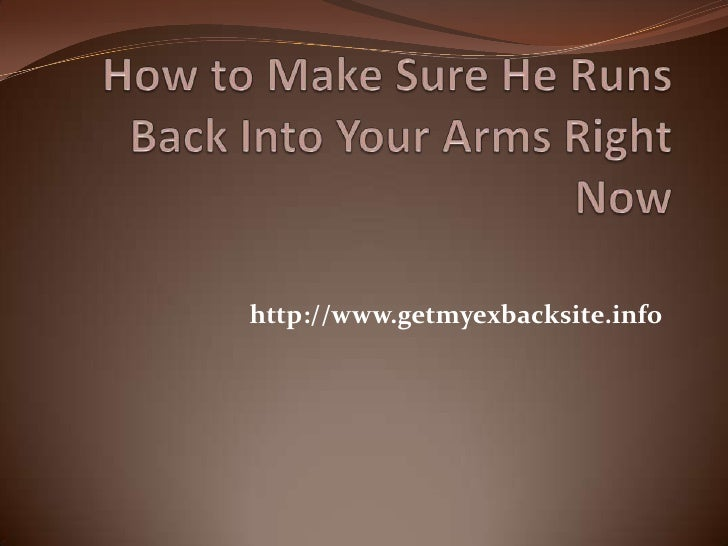 How to Make Sure He Runs Back Into Your Arms Right Now<br />http://www.getmyexbacksite.info<br />