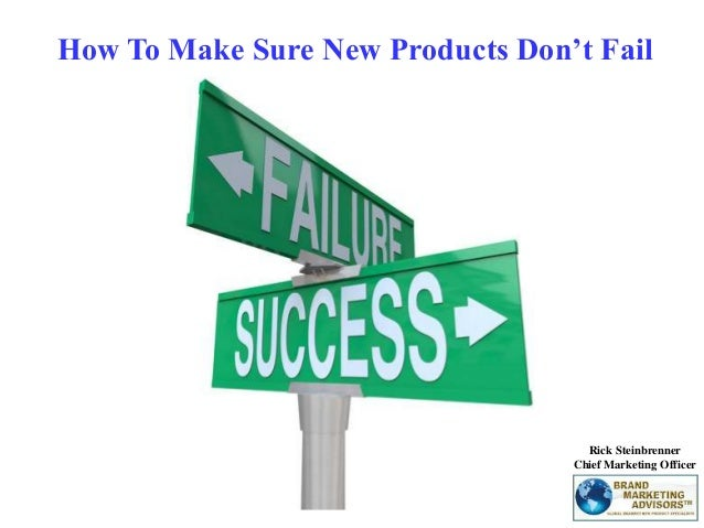 How To Make Sure New Products Don't Fail Rick Steinbrenner Chief Marketing Officer