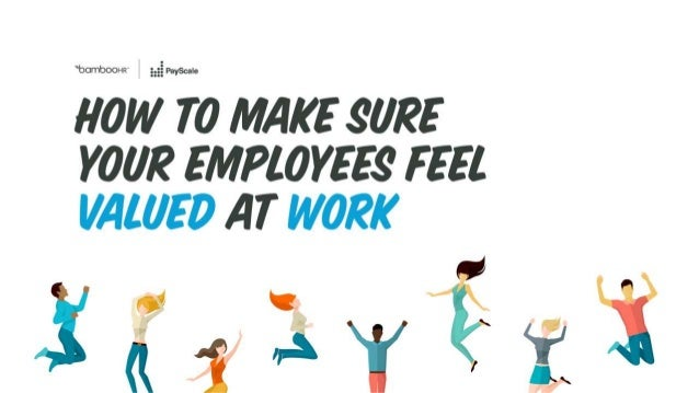 How to Make Sure Your Employees Feel Valued at Work bamboohr.com payscale.com Tim Low SVP of Marketing PayScale Rusty Lind...