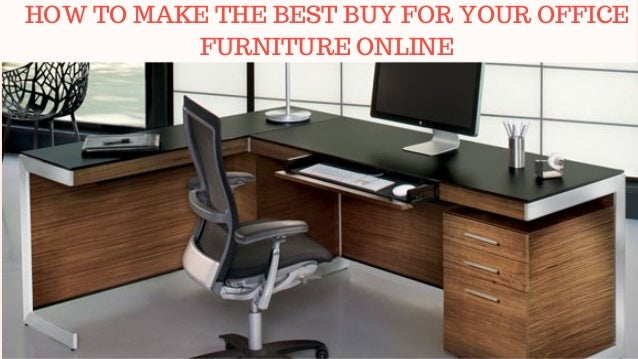 How To Make The Best Buy For Your Office Furniture Online