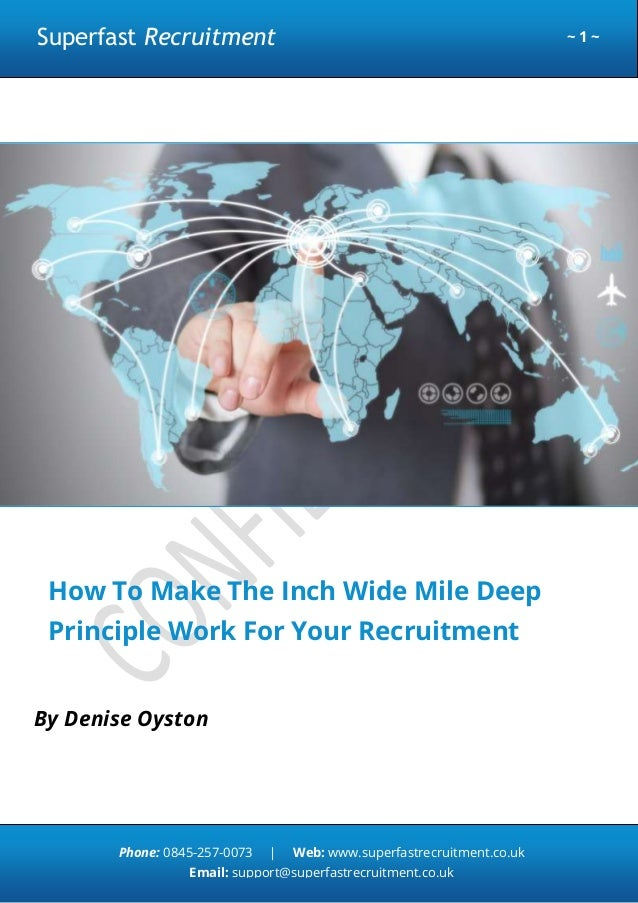 Superfast Recruitment  ~1~  How To Make The Inch Wide Mile Deep Principle Work For Your Recruitment Business By Denise Oys...
