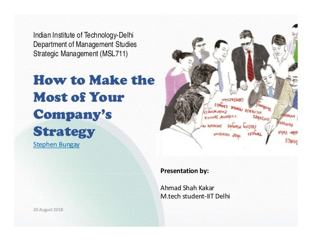 How to Make the Most of Your Company's Strategy Presentationby: AhmadShahKakar M.techstudent‐IITDelhi Indian Institut...