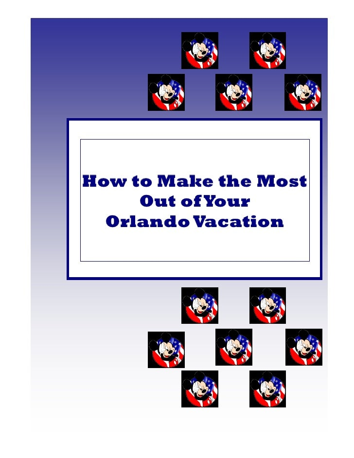How to Make the Most     Out of Your  Orlando Vacation