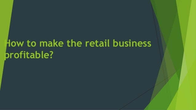 How to make the retail business profitable?