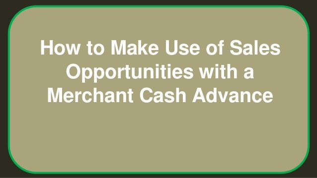 How to Make Use of Sales Opportunities with a Merchant Cash Advance