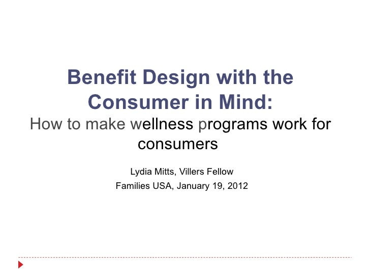Benefit Design with the      Consumer in Mind:How to make wellness programs work for             consumers             Lyd...