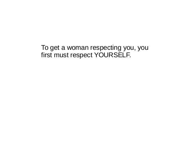 How to make women respect you