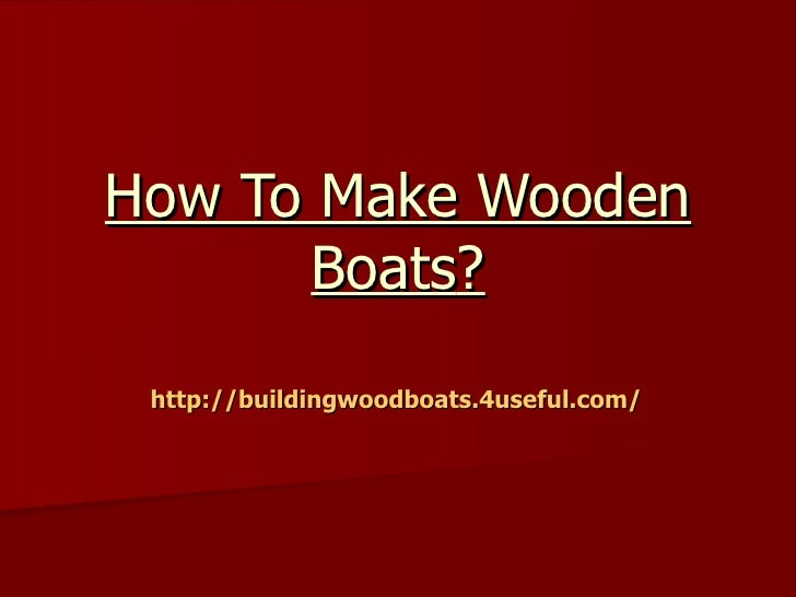 How To Make Wooden      Boats? http://buildingwoodboats.4useful.com/