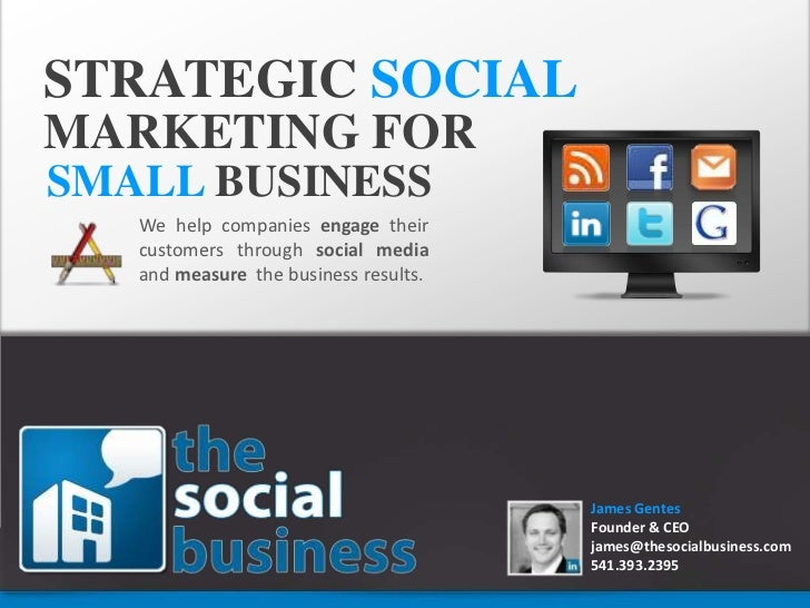 STRATEGIC SOCIAL<br />MARKETING FOR<br />SMALLBUSINESS<br />We help companies engage their customers through social media ...