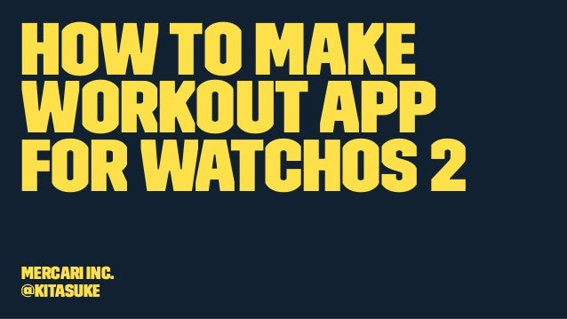 Howto make workoutapp for watchOS 2 Mercari Inc. @kitasuke