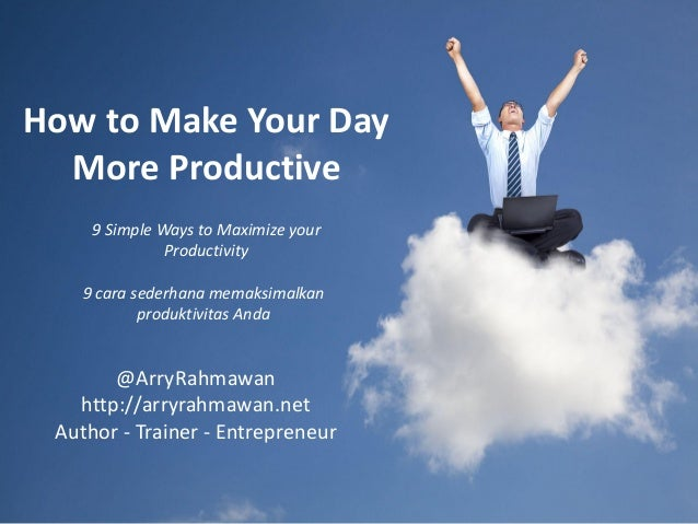 How to Make Your DayMore Productive9 Simple Ways to Maximize yourProductivity9 cara sederhana memaksimalkanproduktivitas A...