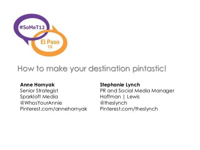 How to make your destination pintastic!Anne Hornyak                Stephanie LynchSenior Strategist           PR and Socia...