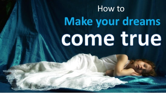 How to Make your dreams