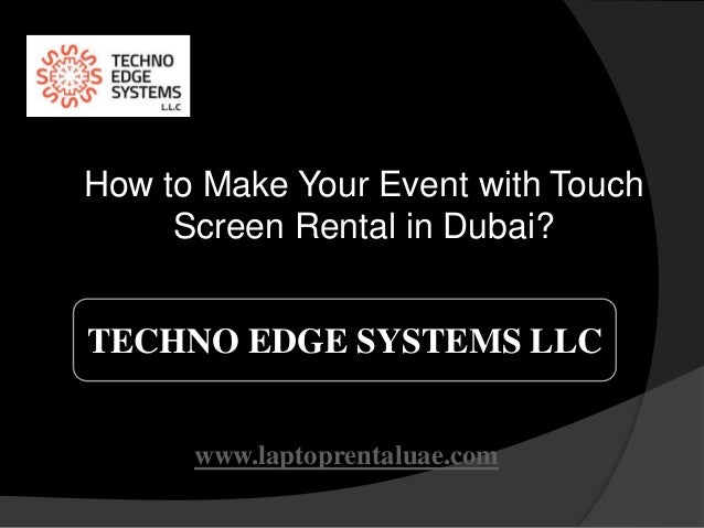 TECHNO EDGE SYSTEMS LLC www.laptoprentaluae.com How to Make Your Event with Touch Screen Rental in Dubai?