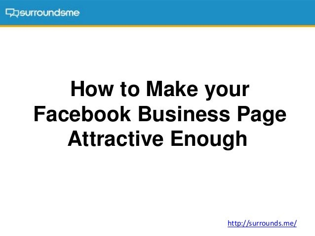 How to Make your Facebook Business Page Attractive Enough http://surrounds.me/